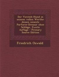 Der Vorsteh-Hund in Seinem Vollen Werthe: Dessen Neueste Parforce-Dressur Ohne Schlage, Zweite Auflage - Primary Source Edition