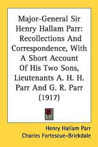 Major-general Sir Henry Hallam Parr