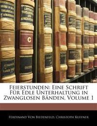 Feierstunden. Eine Schrift für edle Unterhaltung in zwanglosen Bänden. Erster Band.