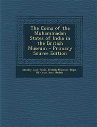 Coins of the Muhammadan States of India in the British Museum