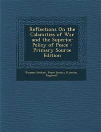 Reflections on the Calamities of War and the Superior Policy of Peace