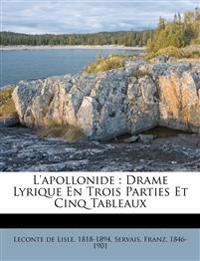 L'Apollonide : drame lyrique en trois parties et cinq tableaux