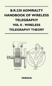 B.R.230 Admiralty Handbook of Wireless Telegraphy - Vol II - Wireless Telegraphy Theory