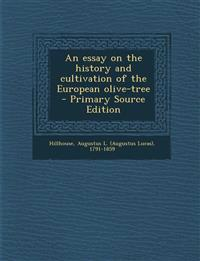 An Essay on the History and Cultivation of the European Olive-Tree - Primary Source Edition