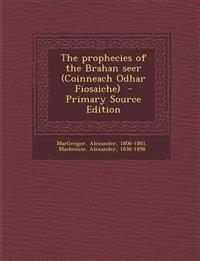 The Prophecies of the Brahan Seer (Coinneach Odhar Fiosaiche) - Primary Source Edition