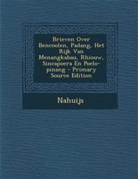 Brieven Over Bencoolen, Padang, Het Rijk Van Menangkabau, Rhiouw, Sincapoera En Poelo-Pinang - Primary Source Edition