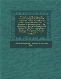 Mémoires Authentiques De Jacques Nompar De Caumont, Duc De La Force, Maréchal De France, Et De Ses Deux Fils: Les Marquis De Montpouillan Et De Castel