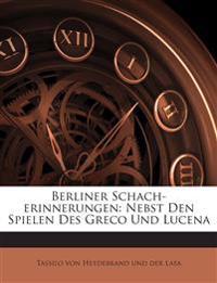 Berliner Schach-erinnerungen: Nebst Den Spielen Des Greco Und Lucena
