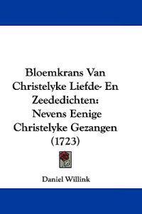 Bloemkrans Van Christelyke Liefde- En Zeededichten