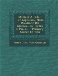 Stimolo A Fedeli Per Signalarsi Nella Divozione Dei Glorios....ss. Pietro E Paolo... - Primary Source Edition