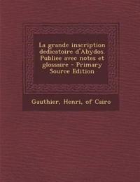 La Grande Inscription Dedicatoire D'Abydos. Publiee Avec Notes Et Glossaire - Primary Source Edition