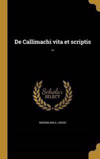 LAT-DE CALLIMACHI VITA ET SCRI