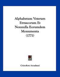 Alphabetum Veterum Etruscorum Et Nonnulla Eorumdem Monumenta