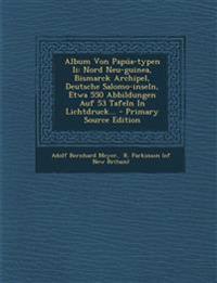 Album Von Papúa-typen Ii: Nord Neu-guinea, Bismarck Archipel, Deutsche Salomo-inseln, Etwa 550 Abbildungen Auf 53 Tafeln In Lichtdruck...