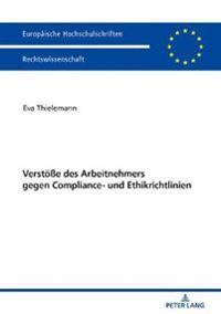 Verstoeße Des Arbeitnehmers Gegen Compliance- Und Ethikrichtlinien