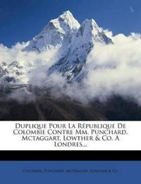 Duplique Pour La République De Colombie Contre Mm. Punchard, Mctaggart, Lowther & Co. A Londres...