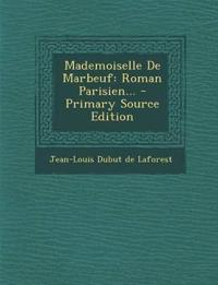 Mademoiselle De Marbeuf: Roman Parisien... - Primary Source Edition