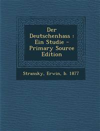 Der Deutschenhass: Ein Studie - Primary Source Edition
