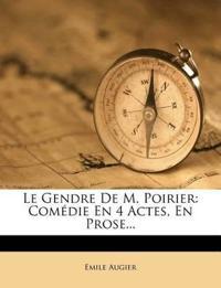 Le Gendre De M. Poirier: Comédie En 4 Actes, En Prose...