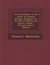 Introduction to the Study of General Biology: Designed for the Use of Schools and Science Classes