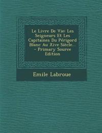 Le Livre De Vie: Les Seigneurs Et Les Capitaines Du Périgord Blanc Au Xive Siècle...