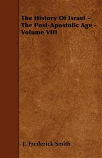 The History Of Israel - The Post-Apostolic Age - Volume VIII
