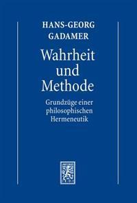 Hans-Georg Gadamer - Gesammelte Werke: Band 1: Hermeneutik I: Wahrheit Und Methode: Grundzuge Einer Philosophischen Hermeneutik