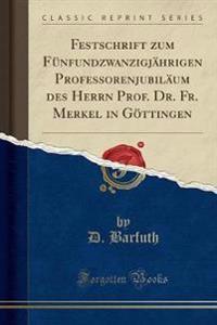 Festschrift zum Fünfundzwanzigjährigen Professorenjubiläum des Herrn Prof. Dr. Fr. Merkel in Göttingen (Classic Reprint)