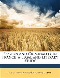 Passion and Criminality in France: A Legal and Literary Study