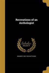 RECREATIONS OF AN ANTHOLOGIST