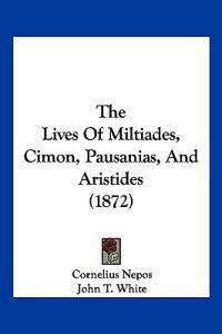 The Lives of Miltiades, Cimon, Pausanias, and Aristides