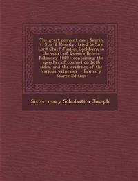 The Great Convent Case; Saurin V. Star & Kenedy, Tried Before Lord Chief Justice Cockburn in the Court of Queen's Bench, February 1869: Containing the
