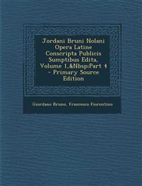 Jordani Bruni Nolani Opera Latine Conscripta Publicis Sumptibus Edita, Volume 1, Part 4 - Primary Source Edition