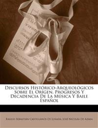 Discursos Histórico-Arqueológicos Sobre El Orígen, Progresos Y Decadencia De La Música Y Baile Español