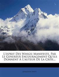 L'esprit Des Whigs: Manifeste, Par Le Genereux Encouragement Qu'ils Donnent A L'auteur De La Crise...