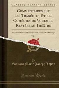 Commentaires Sur Les Trag'dies Et Les Com'dies de Voltaire, Rest'es Au Th'tre, Vol. 2