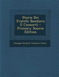 Storia Dei Fratelli Bandiera E Consorti - Primary Source Edition