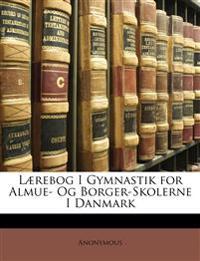 Lærebog I Gymnastik for Almue- Og Borger-Skolerne I Danmark