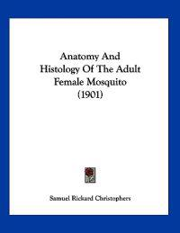 Anatomy and Histology of the Adult Female Mosquito