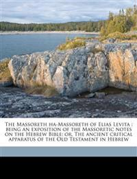 The Massoreth ha-Massoreth of Elias Levita : being an exposition of the Massoretic notes on the Hebrew Bible; or, The ancient critical apparatus of th