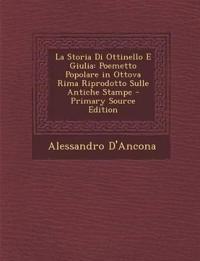La Storia Di Ottinello E Giulia: Poemetto Popolare in Ottova Rima Riprodotto Sulle Antiche Stampe - Primary Source Edition