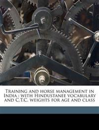 Training and horse management in India : with Hindustanee vocabulary and C.T.C. weights for age and class