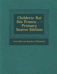 Childeric Roi Des Francs... - Primary Source Edition