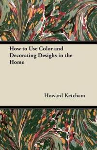 How to Use Color and Decorating Desighs in the Home