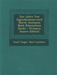Zur Lehre Von Eigenthumserwerb Durch Accession Nach Römischem Recht