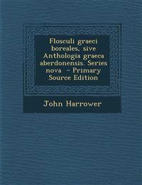 Flosculi Graeci Boreales, Sive Anthologia Graeca Aberdonensis. Series Nova
