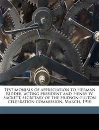 Testimonials of appreciation to Herman Ridder, acting president and Henry W. Sackett, secretary of the Hudson-Fulton celebration commission, March, 19