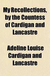 My Recollections, by the Countess of Cardigan and Lancastre