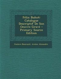 Felix Buhot: Catalogue Descriptif de Son Oeuvre Grave - Primary Source Edition