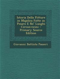Istoria Della Pitture in Majolica Fatte in Pesaro E Ne' Luoghi Circonvicini - Primary Source Edition